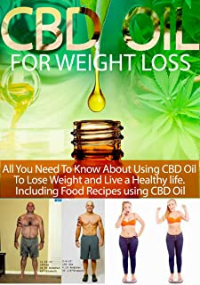 CBD OIL FOR WEIGHT LOSS: All you need to know about using cbd oil to lose and live a healthy life. including food recipes ...