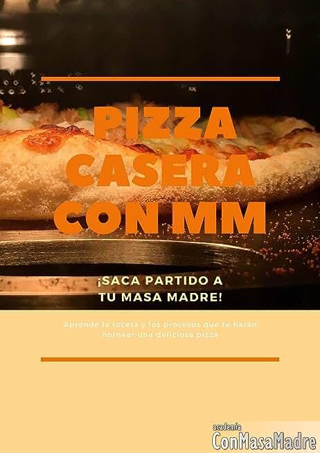 Pizza casera con Masa Madre: Saca partido a tu Masa Madre (Spanish Edition)