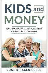 Kids and Money: Teaching Financial Responsibility and Values to Children Kindle Edition