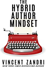 The Hybrid Author Mindset: The totally honest, myth-busting, realistic, non-politically correct guide to succeeding at publishing traditionally and independently