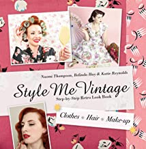 Style Me Vintage: Step-by-Step Retro Look Book: HCes, Hair, Make-up