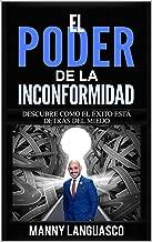 EL Poder de la Inconformidad: Descubre Cómo el Éxito te Espera al Otro Lado de tus Miedos (Spanish Edition)