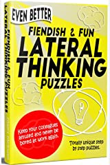 'Even Better' Fiendish & Fun Lateral Thinking Puzzles: Keep your colleagues amused and never be bored at work again. Kindle Edition