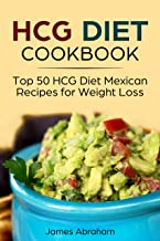 HCG Diet Cookbook: Top 50 HCG Diet Mexican Recipes for Weight Loss