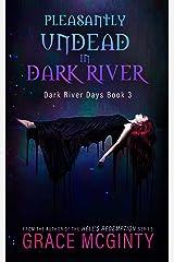 Pleasantly Undead In Dark River (Dark River Days Book 3) Kindle Edition