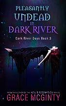 Pleasantly Undead In Dark River (Dark River Days Book 3)