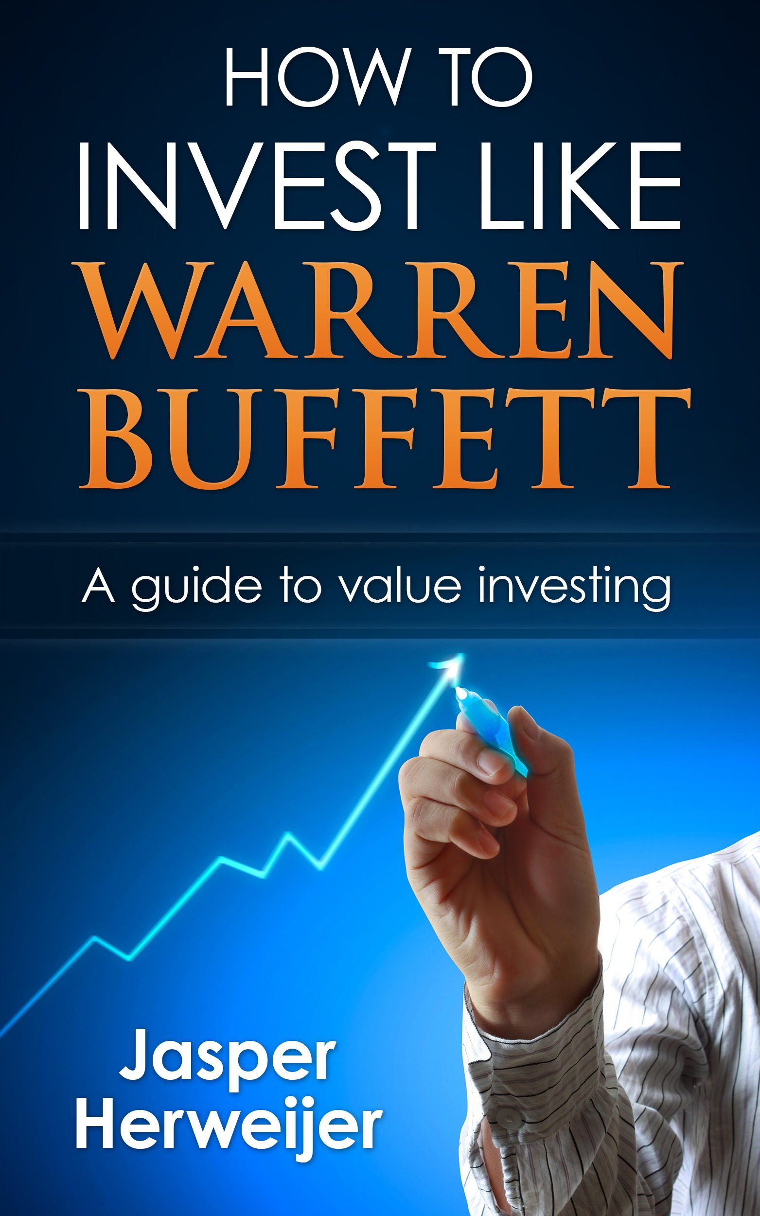 Warren Buffett: How to invest like Warren Buffett: A Proven Step By Step Guide To Value Investing: How To Get Rich Through Value Investing The Warren Buffett ... Buffet Portfolio, Warren Buffet's way)