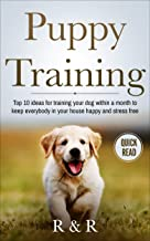 Puppy Training: Top 10 Ideas For Training Your Dog Within A Month To Keep Everybody In Your House Happy And Stress Free (Puppy Training Guide, House Routines, ... Training, Crate, Leash, Obedience Training)