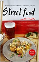 Cuisine japonaise fait maison entre izakaya et yatai Street food Japon: Les recettes faciles et rapides de street food pou...