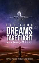 Let Your Dreams Take Flight: More Than Just A Mom