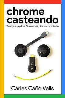 Chromecasteando: Guía para exprimir Chromecast y Chromecast Audio (Spanish Edition)