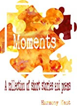 Moments: A collection of short stories and poems