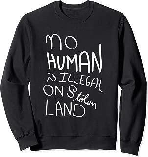 No Human is illegal on stolen land Sweatshirt