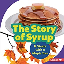 The Story of Syrup: It Starts with a Maple Tree (Step by Step)