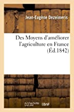 Des Moyens d'Améliorer l'Agriculture En France (Savoirs Et Traditions) (French Edition)