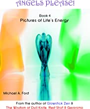 Angels Please! (Book 4) - Pictures of Life's Energy (ANGELSPLEASE.COM)