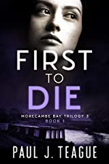 First To Die: Morecambe Bay Trilogy 3 (Book 1) (The Morecambe Bay Trilogies 7) Kindle Edition