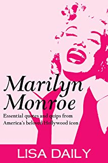 Marilyn Monroe : Essential Quotes And Quips From America's Most Beloved Hollywood Icon (Marilyn Monroe Quotes) (Marilyn Monroe Kindle Books Book 1)