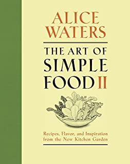 The Art of Simple Food II: Recipes, Flavor, and Inspiration from the New Kitchen Garden: A Cookbook