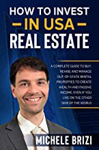 How to Invest in USA Real Estate: A Complete Guide To Buy, Rehab, And Manage Out-Of-State Rental Properties To Create Weal...