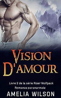 Vision d'amour: Romance paranormale (Livre 2 de la série Rizer Wolfpack) (French Edition)