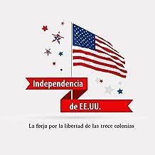 La Independencia Norteamericana [American Independence]: La forja por la libertad de las trece colonias [Forging the Freed...
