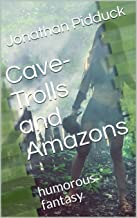 Cave-Trolls and Amazons: humorous fantasy (Fantasy-Humour Series Book 2)