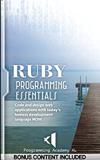 RUBY: PROGRAMMING ESSENTIALS (Bonus Content Included): Code and design web applications with today's hottest development language NOW! (Web App, App Design, App Development)