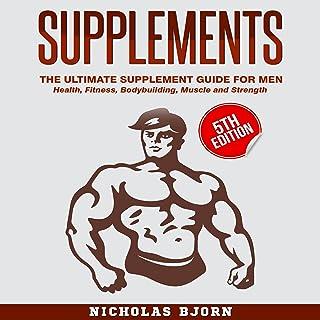 مکمل ها - راهنمای نهایی مکمل برای مردان: سلامتی ، تناسب اندام ، بدن سازی ، عضله و قدرت
