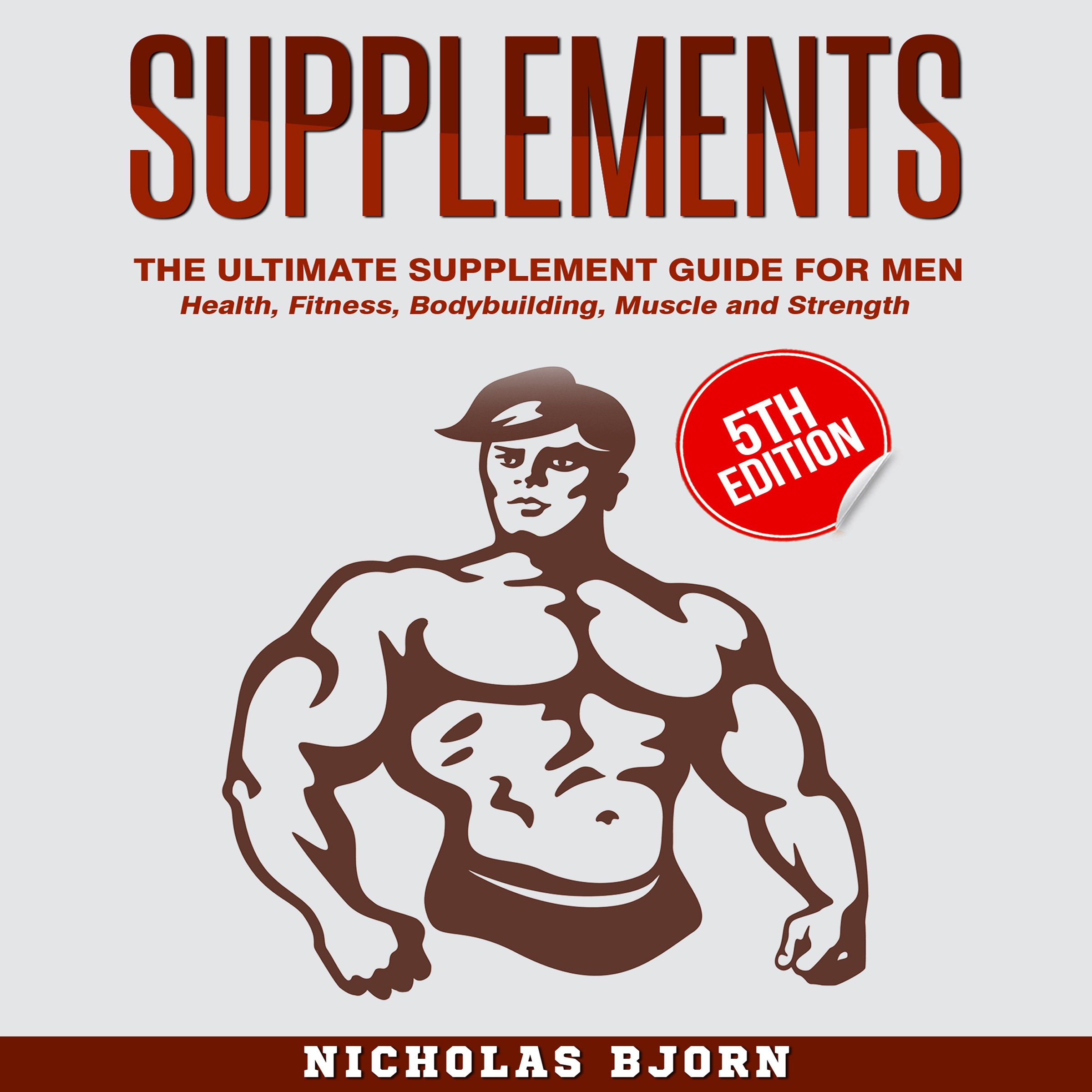 Image OfSupplements - The Ultimate Supplement Guide For Men: Health, Fitness, Bodybuilding, Muscle, And Strength