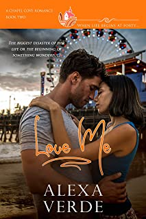 Love Me: A clean, sweet, faith-filled small-town romance, where life begins at forty (Chapel Cove Romances Book 2)