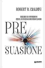 Pre-suasione: Creare le condizioni per il successo dei persuasori (Orizzonti) (Italian Edition) Kindle Edition