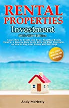 Rental Properties Investment: 2019-2020 edition - Learn How to Create and Grow Your Real Estate Empire: a Step-by-Step Guide on How to Buy Low, Rehab and ... Estate Investing for Beginners Book 1)