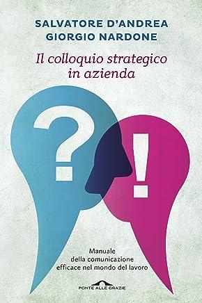 Il colloquio strategico in azienda: Manuale della comunicazione efficace nel mondo del lavoro