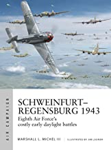 Schweinfurt–Regensburg 1943: Eighth Air Force's costly early daylight battles (Air Campaign)