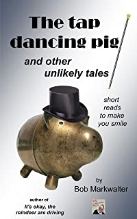 The Tap Dancing Pig: and other unlikely tales