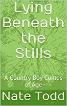 Lying Beneath the Stills: A Country Boy Comes of Age