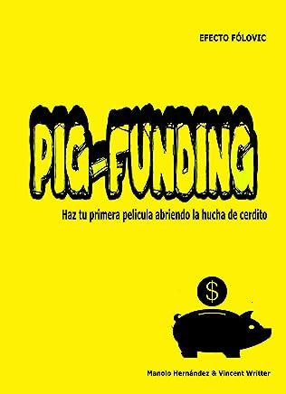 PIG-FUNDING: Como hacer tu primera película, abriendo la hucha de cerdito. (Spanish Edition)