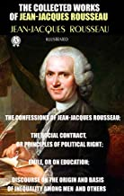 The Collected Works of Jean-Jacques Rousseau. Illustrated: The Confessions of Jean-Jacques Rousseau; The Social Contract, ...