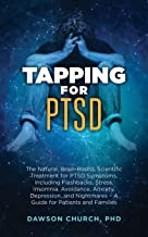 Tapping for PTSD: The Natural, Brain-Based, Scientific Treatment for PTSD Symptoms, Including Flashbacks, Stress, Insomnia, Avoidance, Anxiety, Depression, and Nightmares (Tapping Series Book 6)