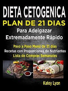 Dieta Cetogénica Plan De 21 Días Para Adelgazar Extremadamente Rápido!: Paso A Paso Menú De 21 Días, Recetas Con Proporcio...