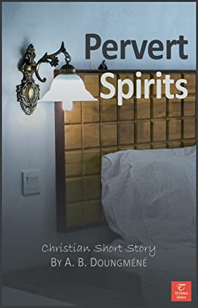 Pervert Spirits: Ancestors Discharged (Faith and traditions Book 1) (English Edition)