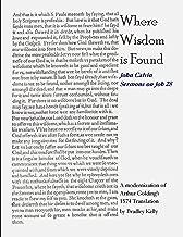 Where Wisdom is Found: John Calvin Sermons on Job 28