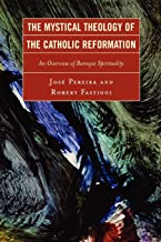 The Mystical Theology of the Catholic Reformation: An Overview of Baroque Spirituality
