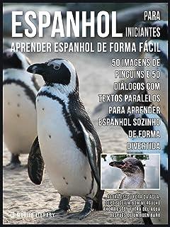 Espanhol para Iniciantes - Aprender Espanhol de Forma Fácil : 50 imagens de Pinguins e 50 diálogos com textos paralelos pa...