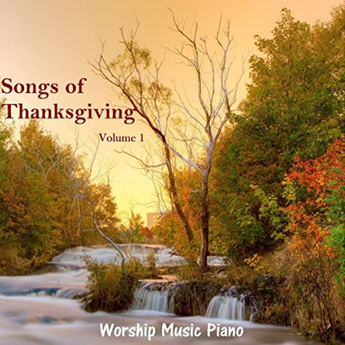 Songs of Thanksgiving - Volume 1 by Worship Music Piano on