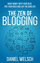 The Zen of Blogging: Make money with your blog, fire your boss and live the good life (Blogging for a Living Book 1) (Engl...