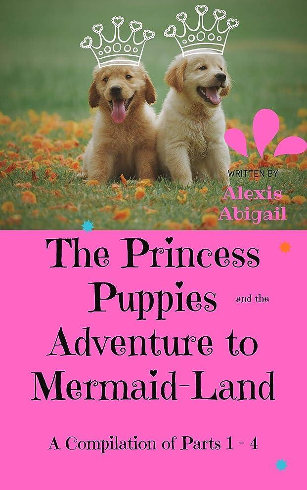 ネックレス以内に無効The Princess Puppies and the Adventure to Mermaid-Land: A Compilation of Parts One, Two, Three and Four (English Edition)