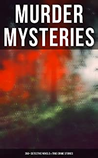 MURDER MYSTERIES: 350+ Detective Novels & True Crime Stories: Sherlock Holmes, Hercule Poirot Cases, P. C. Lee Series, Father Brown Stories, Dr. Thorndyke ... Cases, Eugéne Valmont Stories and many more