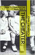 THE CHEATER: How To Cheat And Get Away With It